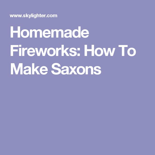 Homemade Fireworks: How To Make Saxons