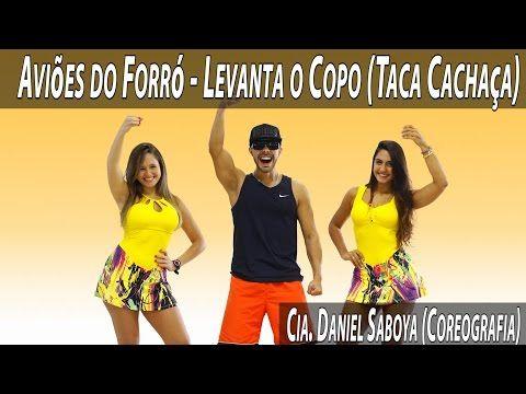 "Aviões do Forró - Levanta o Copo ""Taca Cachaça"" Cia Daniel Saboya (Coreografia) - YouTube"
