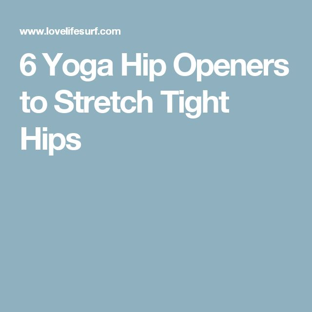6 Yoga Hip Openers to Stretch Tight Hips