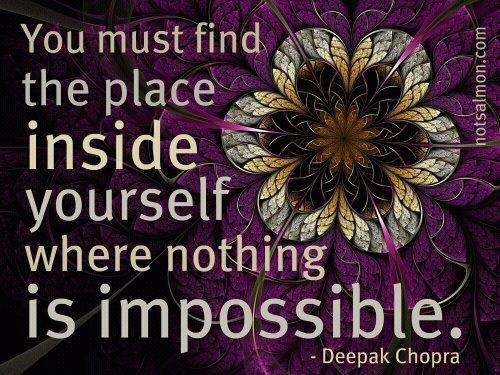 im looking. im looking. :): Inspiration, Quotes, Deepak Chopra, Life Lessons, Motivation, Deepakchopra, Impossible, True Stories, Places Inside