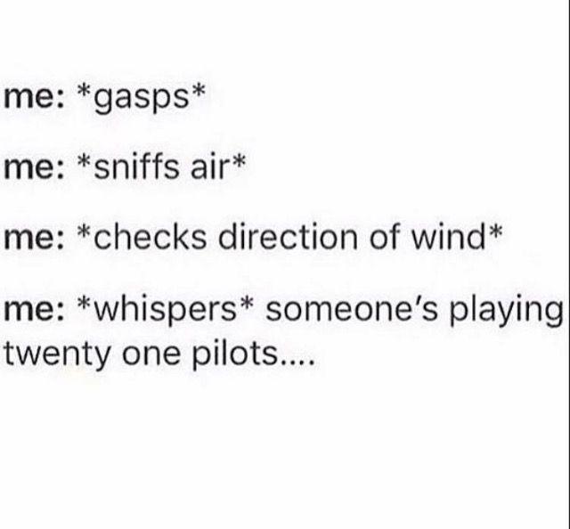*someones playing twenty one pilots*