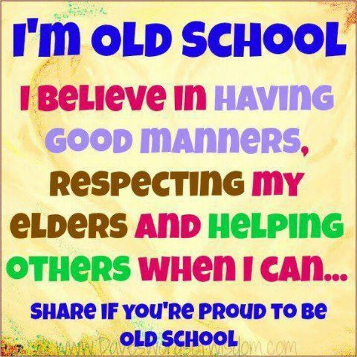 School Quotes: I'm Old School, I Believe In Having Good Manners