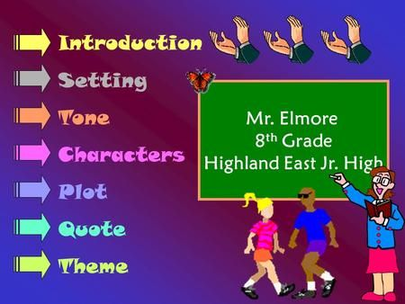 Mr. Elmore 8 th Grade Highland East Jr. High Introduction Setting Tone Characters Plot Quote Theme.