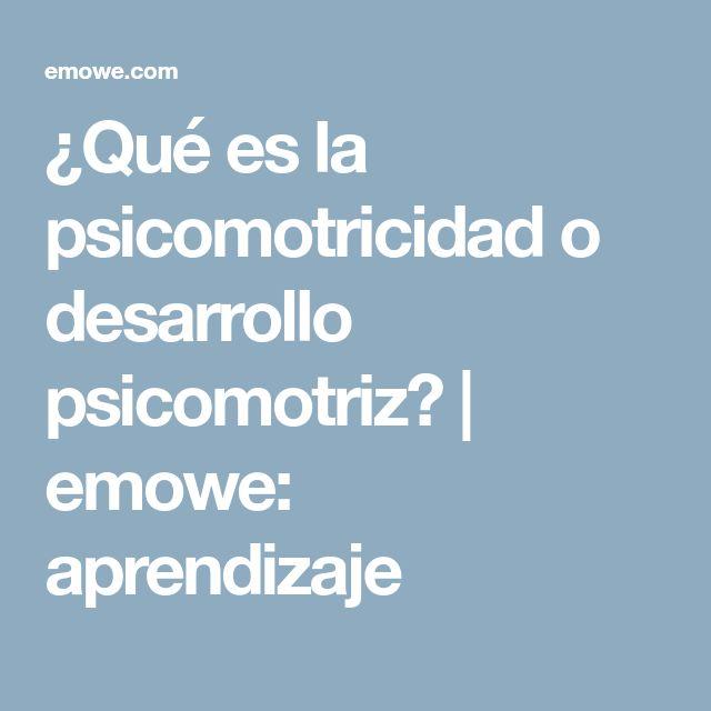 ¿Qué es la psicomotricidad o desarrollo psicomotriz? | emowe: aprendizaje