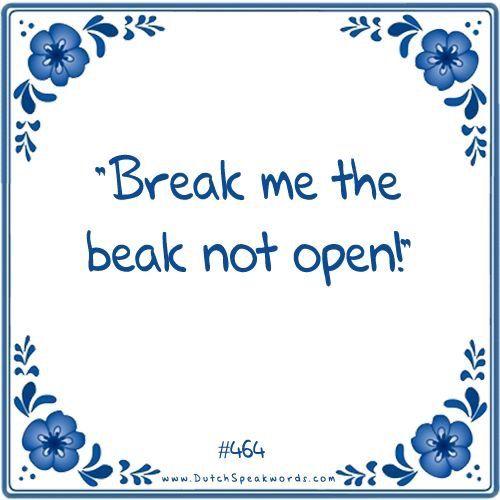 Dutch expressions in English: breek mij de bek niet open
