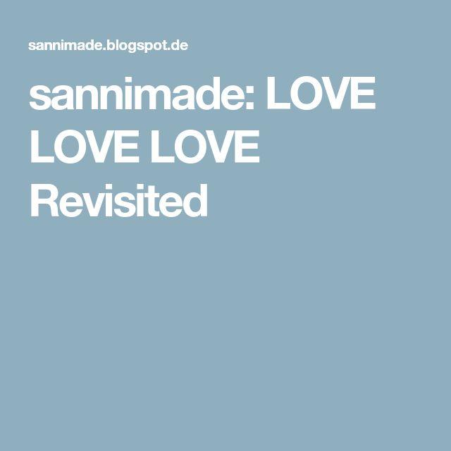 sannimade: LOVE LOVE LOVE Revisited