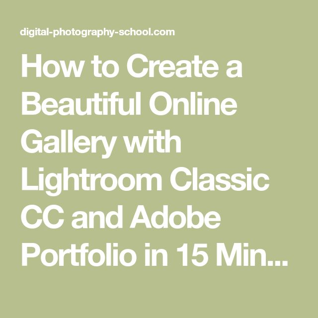 How to Create a Beautiful Online Gallery with Lightroom Classic CC and Adobe Portfolio in 15 Minutes