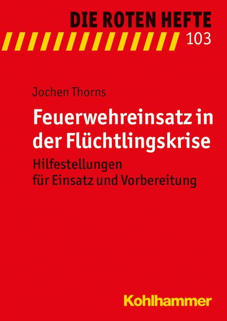 Band 103: Feuerwehreinsatz in der Flüchtlingskrise, Jochen Thorns bei Dienst am Buch Vertriebsgesellschaft mbH #Feuerwehr #Flüchtlingskrise