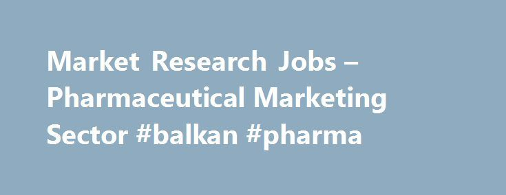 Market Research Jobs – Pharmaceutical Marketing Sector #balkan #pharma http://pharma.remmont.com/market-research-jobs-pharmaceutical-marketing-sector-balkan-pharma/  #pharmaceutical market research # emedcareers Jobs Pharmaceutical Marketing Market Research Market Research Jobs in Pharmaceutical Marketing Find Market Research jobs in the Pharmaceutical Marketing industry. Search and apply today. If you'd rather take a back seat in your job hunt then register with emedcareers, upload your CV…