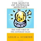 The Month of Zephram Mondays: The very first of the Zephram Tales (Paperback)By Leslie A. Susskind
