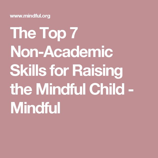 The Top 7 Non-Academic Skills for Raising the Mindful Child - Mindful