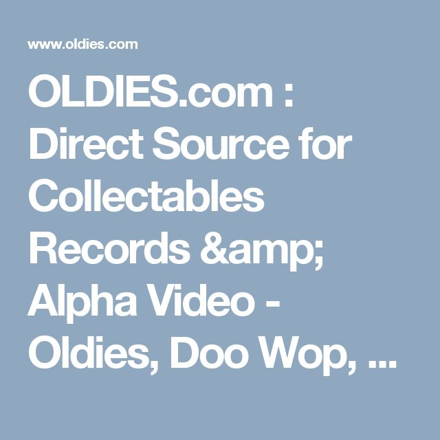 OLDIES.com : Direct Source for Collectables Records & Alpha Video - Oldies, Doo Wop, Jazz, Pop, Rock Music and Horror, Serials, Thrillers, Sci-Fi, Westerns Movies