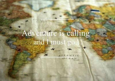 Adventure is calling and I must go.