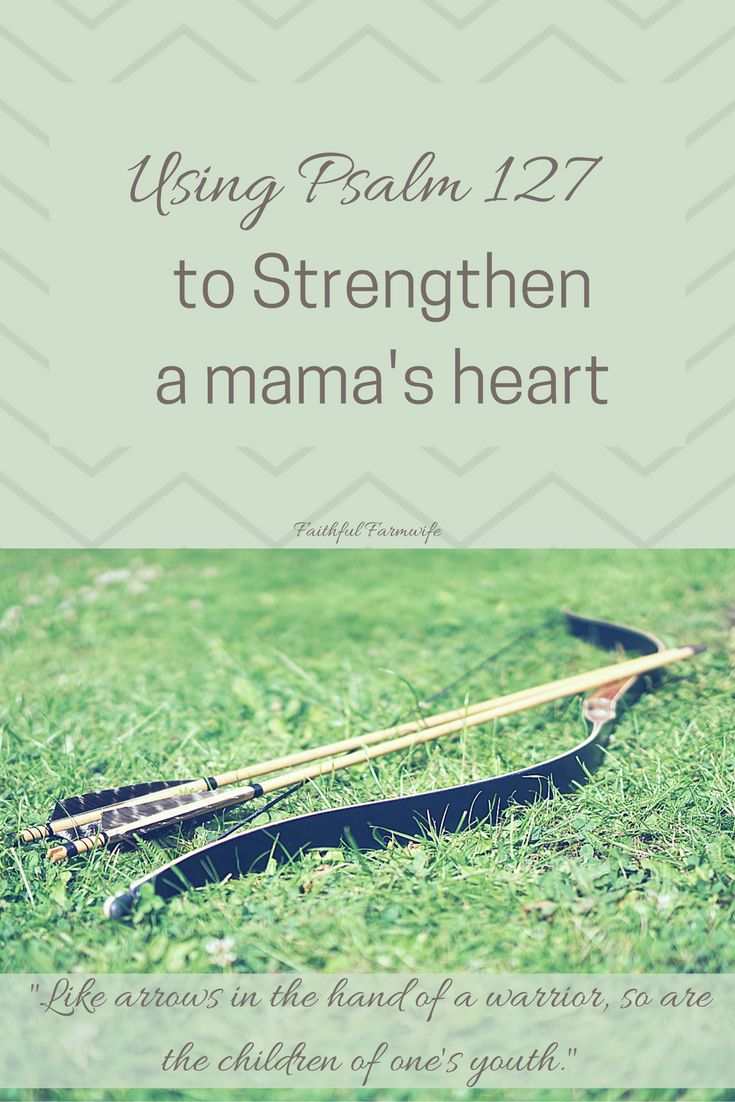 Using Psalm 127 to strengthen a mama's heart
