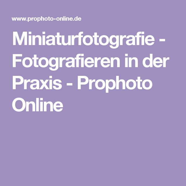 Miniaturfotografie - Fotografieren in der Praxis - Prophoto Online