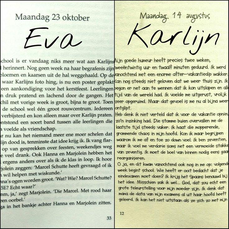 Vertelsituatie:  Het wordt geschreven vanuit twee verschillende personen. Karlijn en Eva. Je krijgt het verhaal vanuit Karlijn te zien doordat er delen uit het dagboek in staan en vanuit Eva omdat zij alles meemaakt. Het verhaal is realistisch.