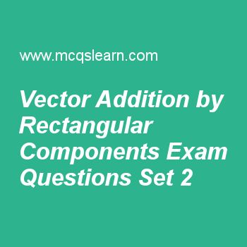 Practice test on vector addition by rectangular components, applied physics quiz 2 online. Free physics exam's questions and answers to learn vector addition by rectangular components test with answers. Practice online quiz to test knowledge on vector addition by rectangular components, modern physics, errors in measurements in physics, applied physics: physical quantities, vector magnitude worksheets. Free vector addition by rectangular components test has multiple choice questions set..
