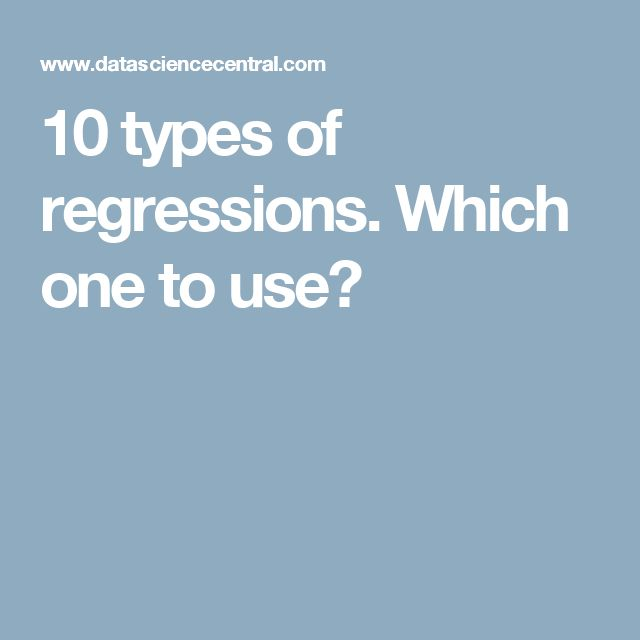 10 types of regressions. Which one to use?