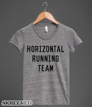 Horizontal Running Team | Did you say no to cardio like Fat Amy? Whether you're at the gym or at the market, let everyone know that you are a proud member of the horizontal Running Team with this design. #Skreened