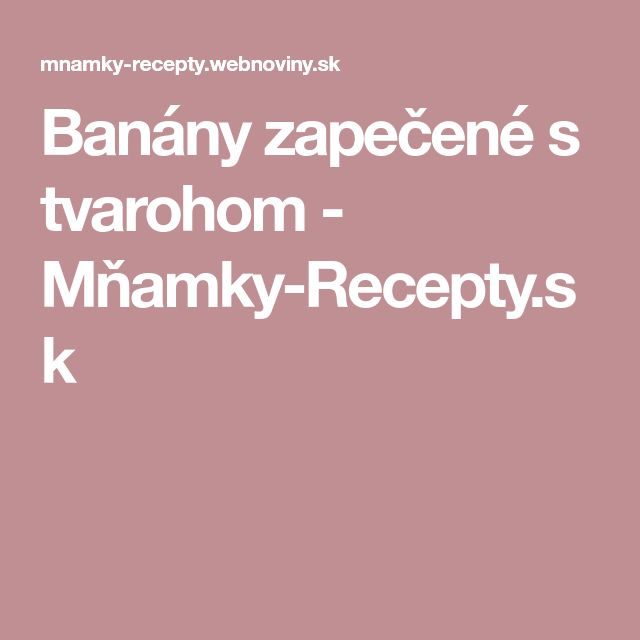 Banány zapečené s tvarohom - Mňamky-Recepty.sk
