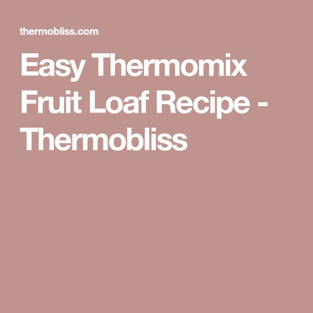 Easy Thermomix Fruit Loaf Recipe - Thermobliss