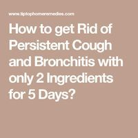 How to get Rid of Persistent Cough and Bronchitis with only 2 Ingredients for 5 Days?