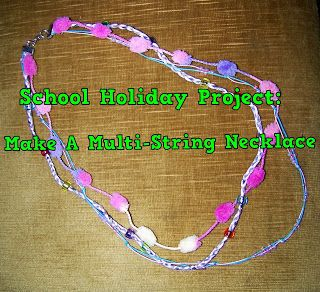 A Pretty Talent Blog: School Holiday Project 48: Make A Multi-String Necklace