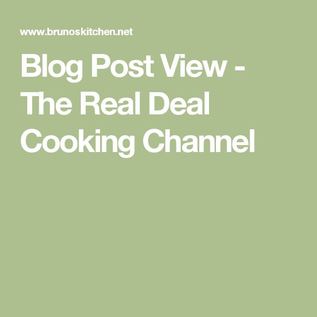 Blog Post View - The Real Deal Cooking Channel