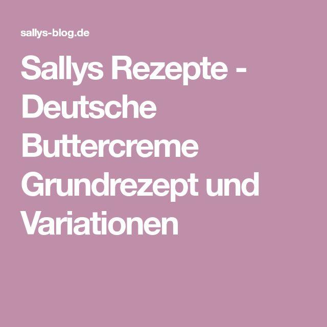 Sallys Rezepte - Deutsche Buttercreme Grundrezept und Variationen
