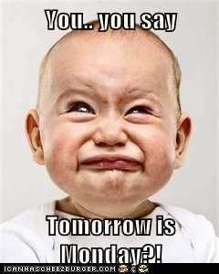 Tomorrow is Monday?