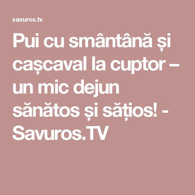 Pui cu smântână și cașcaval la cuptor – un mic dejun sănătos și sățios! - Savuros.TV