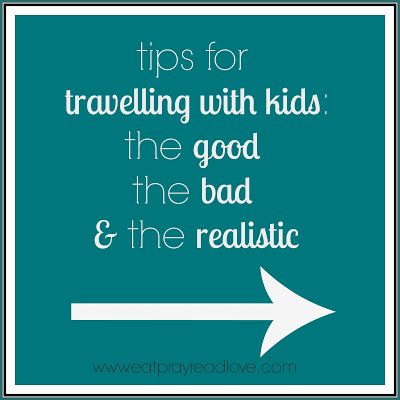 Travelling with kids: the good, the bad,  the realistic