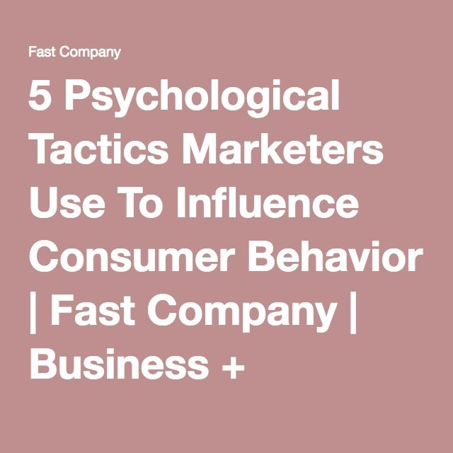 5 Psychological Tactics Marketers Use To Influence Consumer Behavior | Fast Company | Business + Innovation