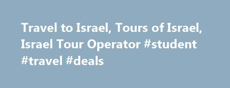 Travel to Israel, Tours of Israel, Israel Tour Operator #student #travel #deals http://travels.remmont.com/travel-to-israel-tours-of-israel-israel-tour-operator-student-travel-deals/  #israel travel # The power of Israel is difficult to express but undeniable. Some of the holiest places in the world are concentrated in this tiny sliver of land tucked between desert and sea. The atmosphere is heavy with the... Read moreThe post Travel to Israel, Tours of Israel, Israel Tour Operator #student…