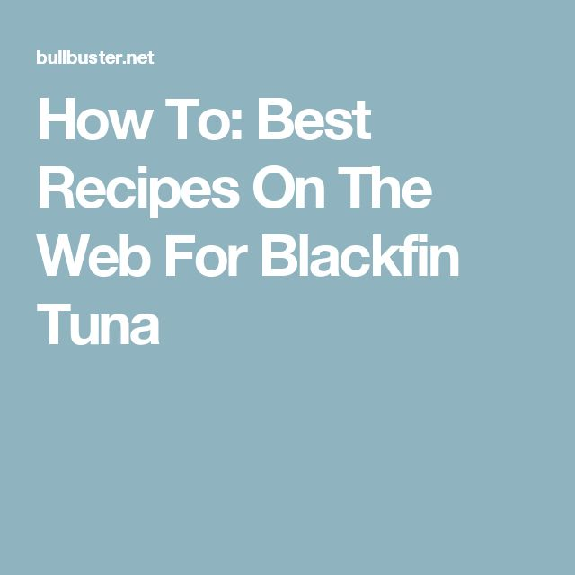 How To: Best Recipes On The Web For Blackfin Tuna