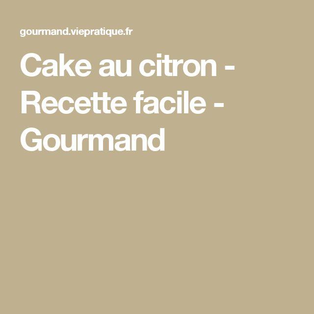 Cake au citron - Recette facile - Gourmand