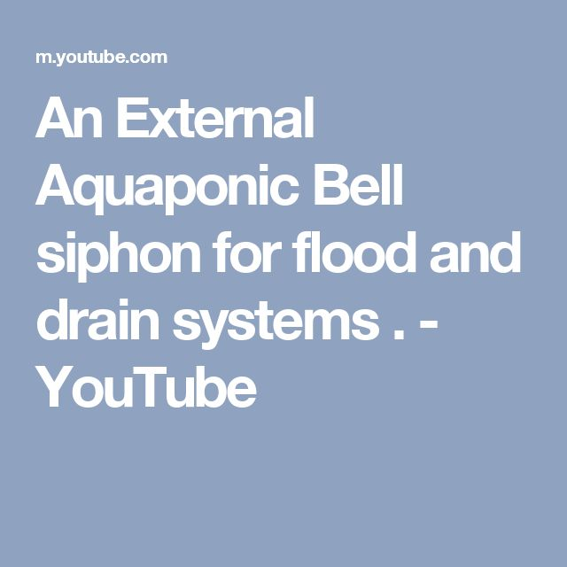 An External Aquaponic Bell siphon for flood and drain systems . - YouTube