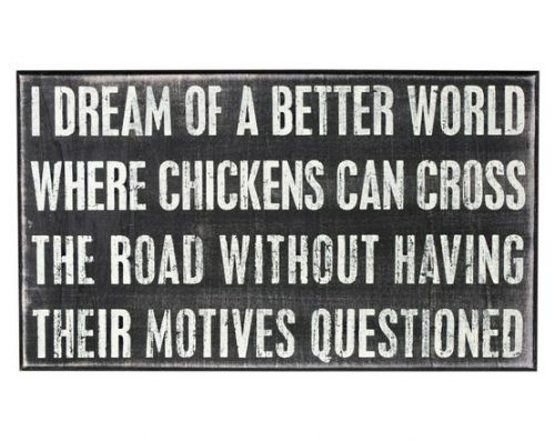 i dream of a better world..: Laughing, The Roads, Quotes, Dreams, Chicken Coops, Funny Stuff, Funnies, Chicken Crosses, Things