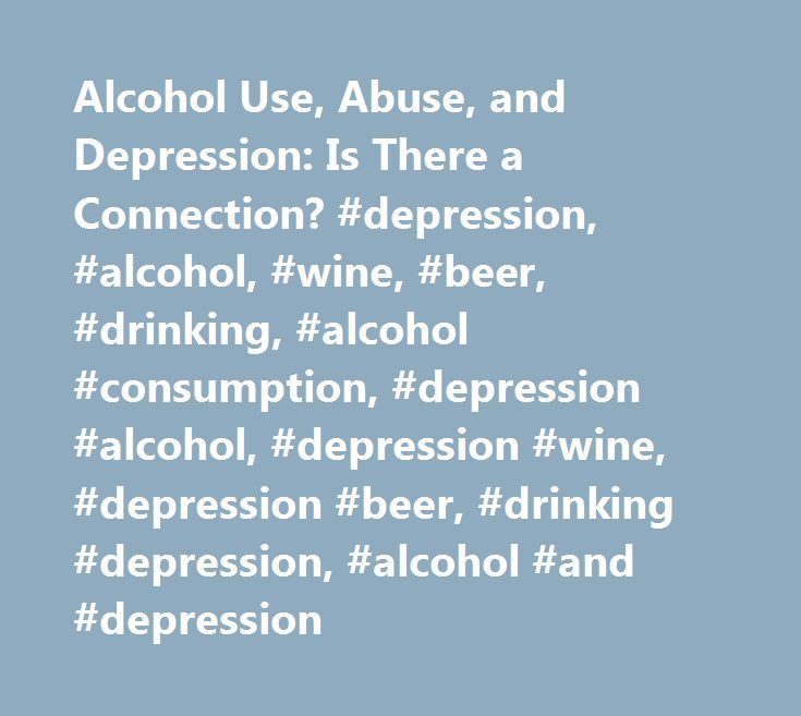 Alcohol Use, Abuse, and Depression: Is There a Connection? #depression, #alcohol, #wine, #beer, #drinking, #alcohol #consumption, #depression #alcohol, #depression #wine, #depression #beer, #drinking #depression, #alcohol #and #depression http://alabama.nef2.com/alcohol-use-abuse-and-depression-is-there-a-connection-depression-alcohol-wine-beer-drinking-alcohol-consumption-depression-alcohol-depression-wine-depression-beer-drinking/  # Alcohol and Depression Some people say they drink…
