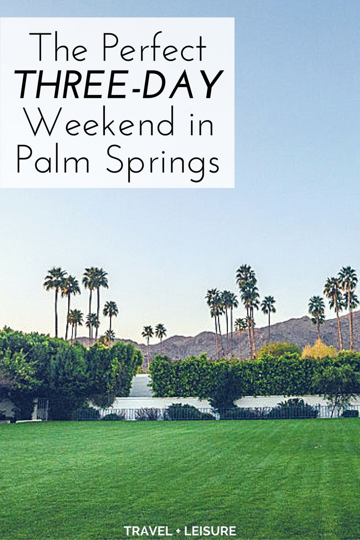 the perfect threeday weekend in palm springs