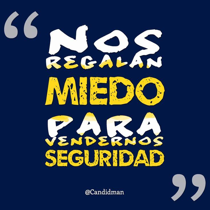 """""""Nos regalan #Miedo para vendernos #Seguridad"""". #Citas #Frases @Candidman"""