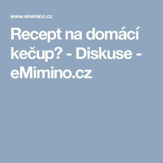 Recept na domácí kečup? - Diskuse - eMimino.cz