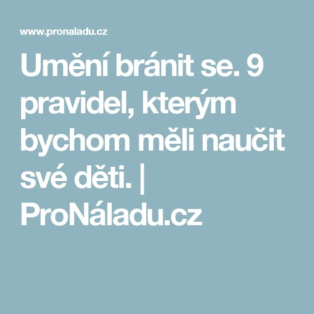 Umění bránit se. 9 pravidel, kterým bychom měli naučit své děti. | ProNáladu.cz