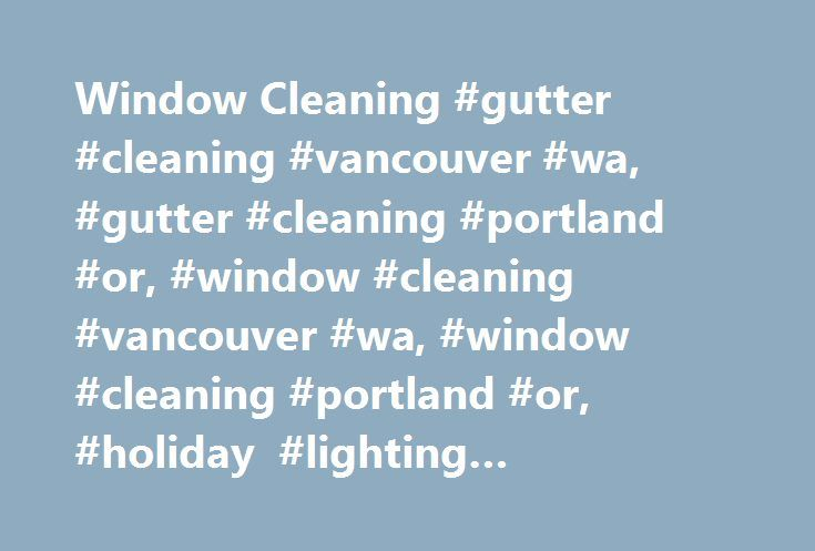 Window Cleaning #gutter #cleaning #vancouver #wa, #gutter #cleaning #portland #or, #window #cleaning #vancouver #wa, #window #cleaning #portland #or, #holiday #lighting #installation http://louisiana.remmont.com/window-cleaning-gutter-cleaning-vancouver-wa-gutter-cleaning-portland-or-window-cleaning-vancouver-wa-window-cleaning-portland-or-holiday-lighting-installation/  # True Clarity LLC (360) 980-3282 True Clarity LLC (Fully Licensed, Bonded, and Insured) offers professional Window…