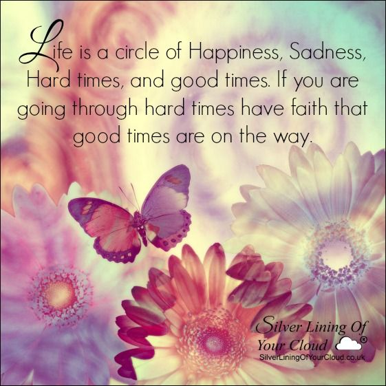 Quotes About Living Through Hard Times: Life Is A Circle Of Happiness, Sadness, Hard Times, And