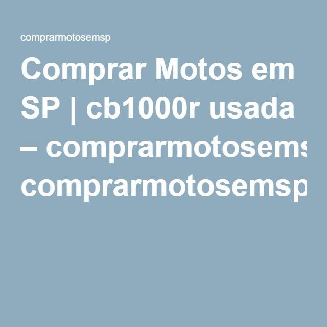 Comprar Motos em SP | cb1000r usada – comprarmotosemsp