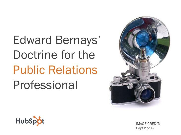 edward-bernays-doctrine-for-the-public-relations-professional by HubSpot All-in-one Marketing Software via Slideshare