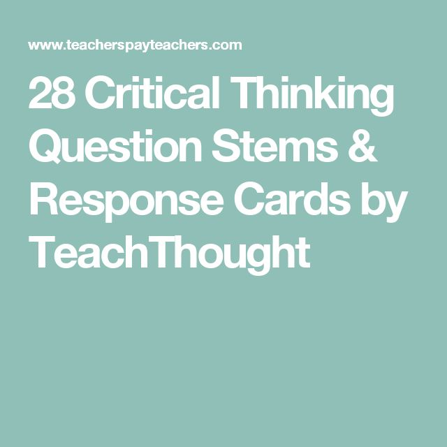 28 Critical Thinking Question Stems & Response Cards by TeachThought