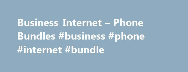 Business Internet – Phone Bundles #business #phone #internet #bundle http://bahamas.nef2.com/business-internet-phone-bundles-business-phone-internet-bundle/  # Limited time offer. Current as of April 30, 2017. Subject to a 3-yr term. Available to new customers in Ontario, where access and technology permit and where Business Phone service is not CRTC-regulated. Subject to change without notice; cannot be combined with any other offer. Taxes extra. Early cancellation charges apply. Unlimited…