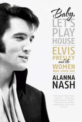 Baby, Let's Play House: Elvis Presley and the Women Who Loved Him by Alanna Nash. $10.06. Author: Alanna Nash. 707 pages. Publisher: HarperCollins e-books; Reprint edition (January 5, 2010)